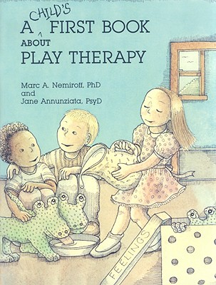 A Child's First Book About Play Therapy By Nemiroff, Marc A./ Annunziata, Jane/ Scott, Margaret (ILT)